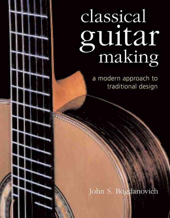 Classical Guitar Making By Bogdanovich, John S.